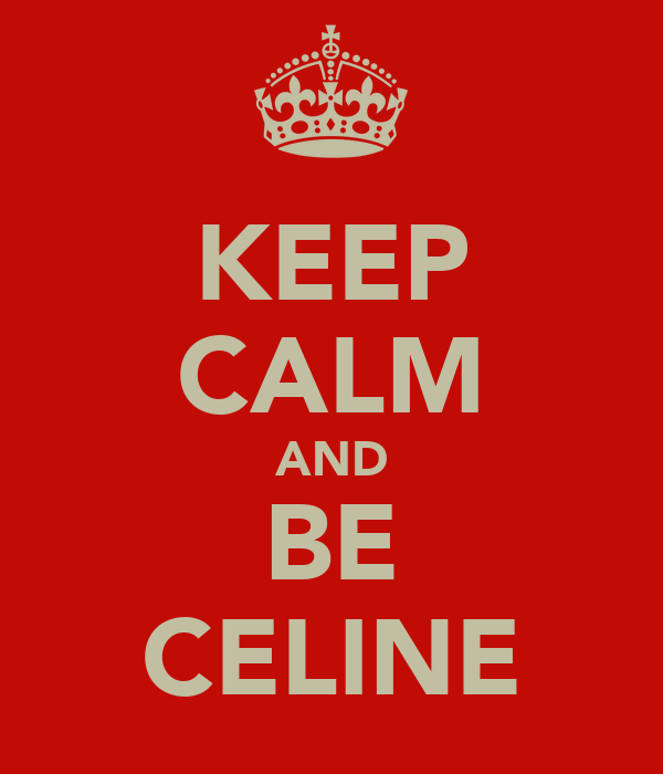 KEEP CALM AND BE CELINE