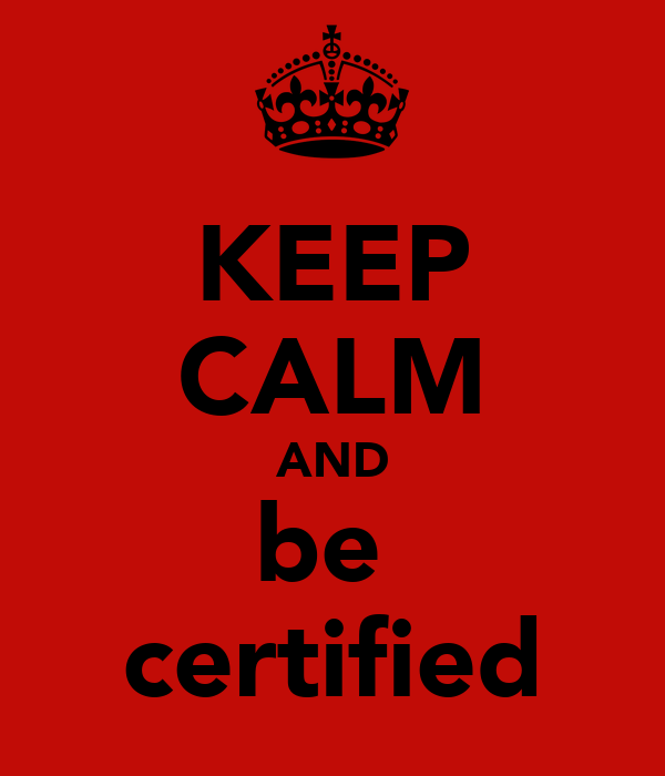 KEEP CALM AND be  certified