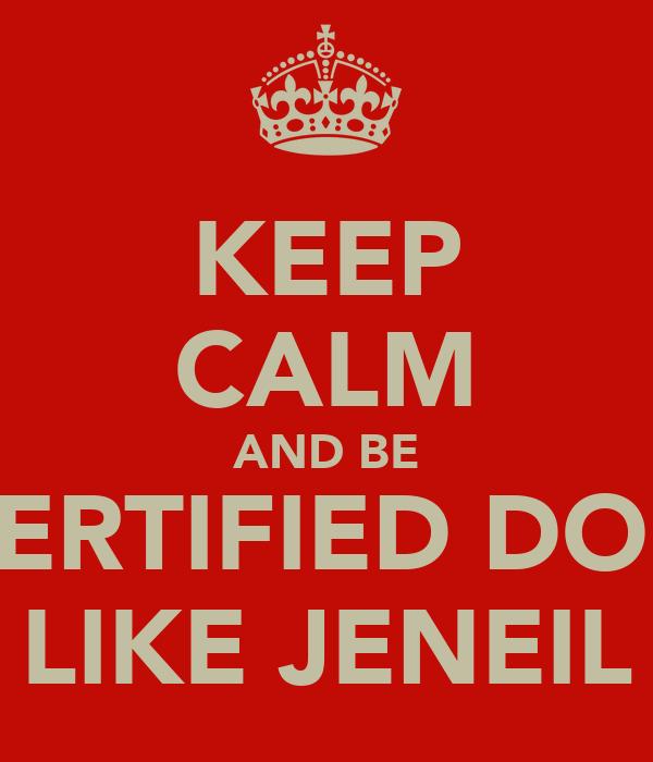 KEEP CALM AND BE CERTIFIED DON LIKE JENEIL
