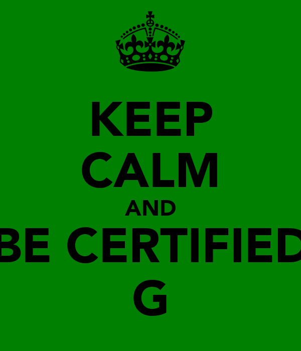 KEEP CALM AND BE CERTIFIED G