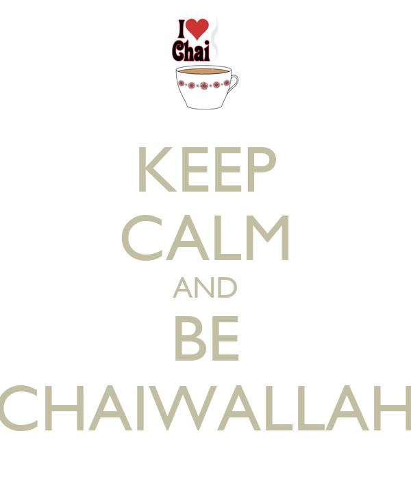 KEEP CALM AND BE CHAIWALLAH