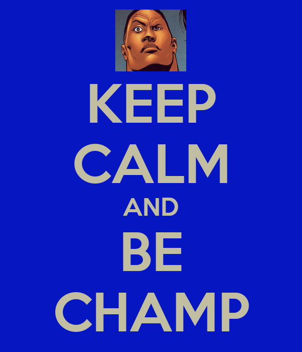 KEEP CALM AND BE CHAMP