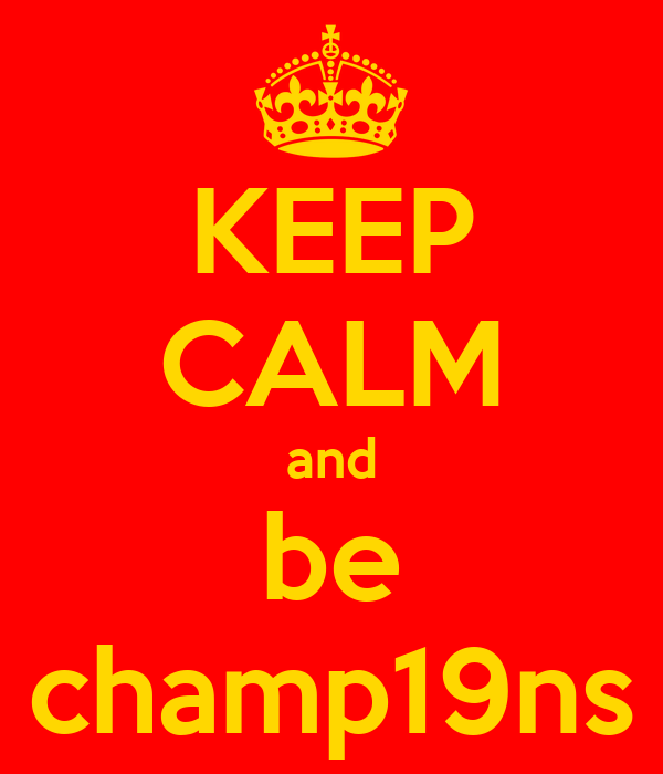 KEEP CALM and be champ19ns