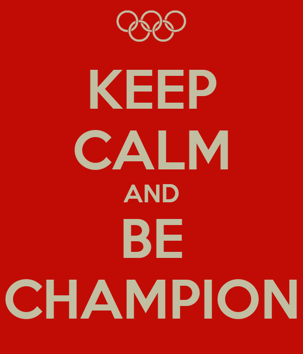 KEEP CALM AND BE CHAMPION
