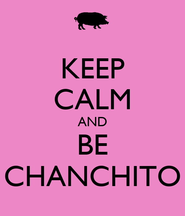 KEEP CALM AND BE CHANCHITO