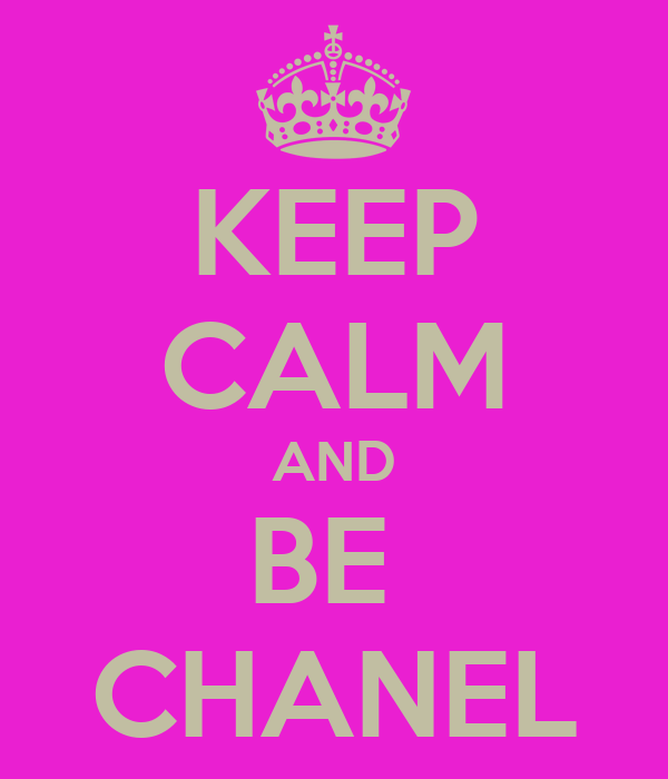 KEEP CALM AND BE  CHANEL