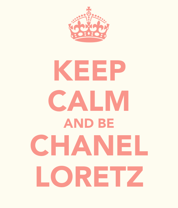 KEEP CALM AND BE CHANEL LORETZ