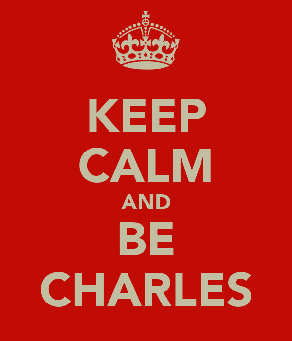 KEEP CALM AND BE CHARLES