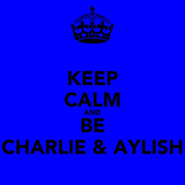 KEEP CALM AND BE CHARLIE & AYLISH