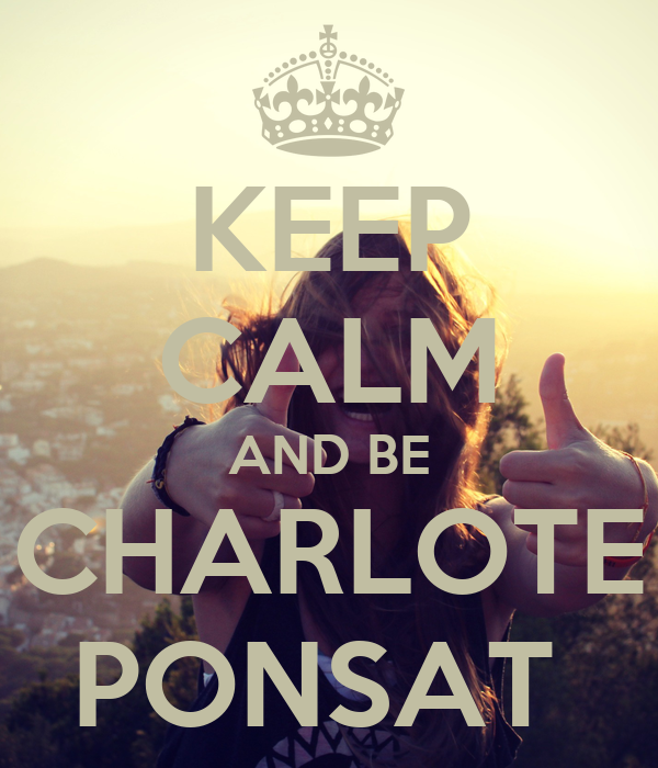 KEEP CALM AND BE CHARLOTE PONSAT