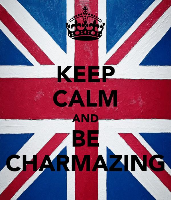 KEEP CALM AND BE CHARMAZING