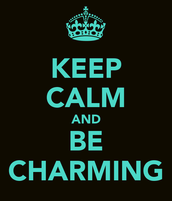 KEEP CALM AND BE CHARMING