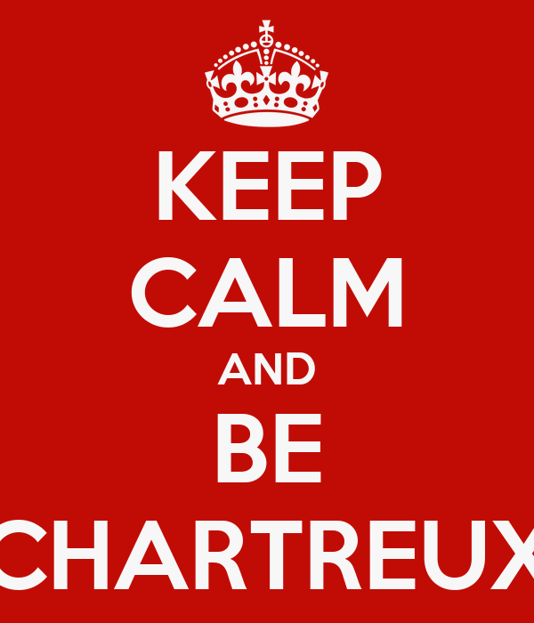 KEEP CALM AND BE CHARTREUX