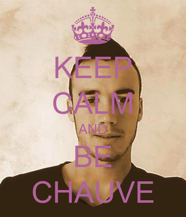 KEEP CALM AND BE CHAUVE