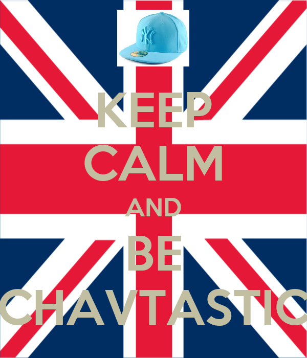 KEEP CALM AND BE CHAVTASTIC