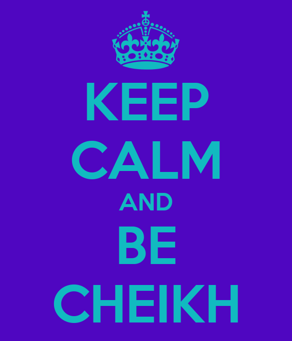 KEEP CALM AND BE CHEIKH