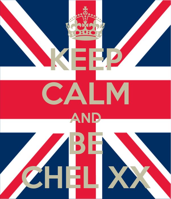 KEEP CALM AND BE CHEL XX