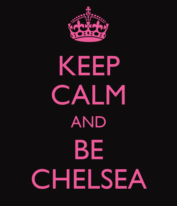 KEEP CALM AND BE CHELSEA