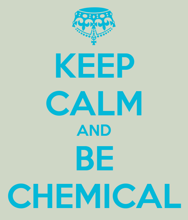 KEEP CALM AND BE CHEMICAL