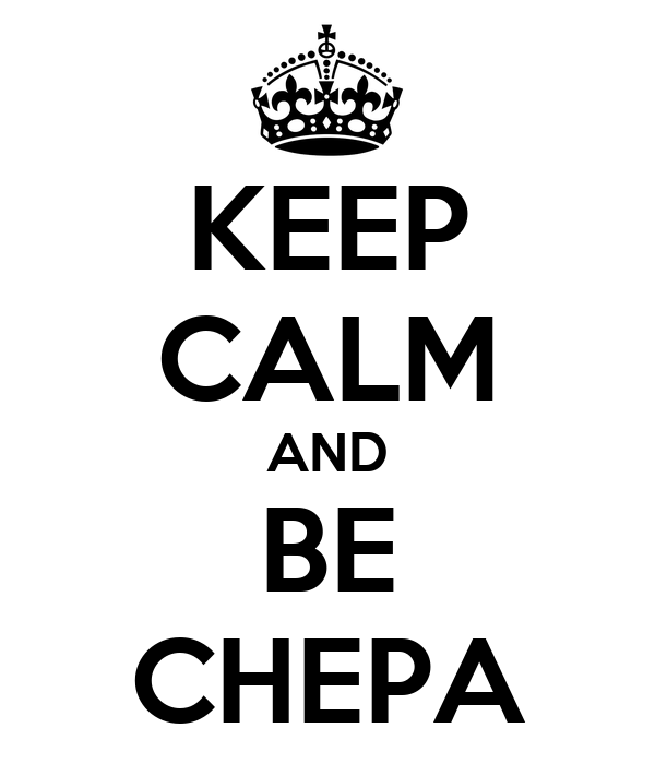 KEEP CALM AND BE CHEPA