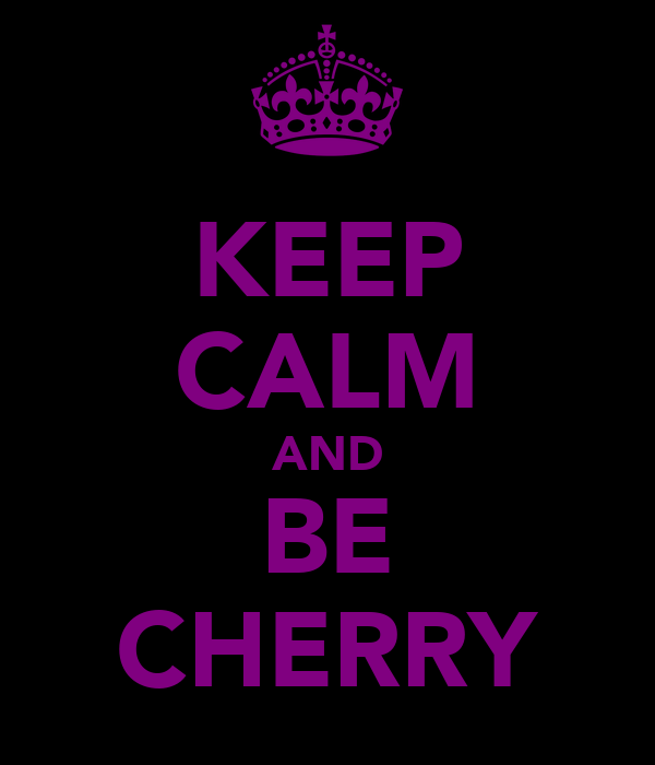 KEEP CALM AND BE CHERRY