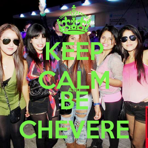 KEEP CALM AND BE CHEVERE