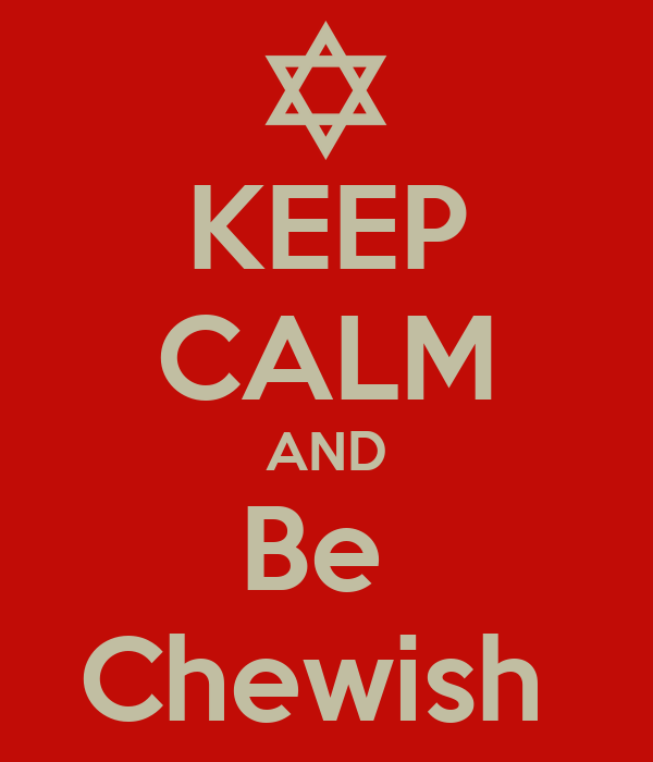 KEEP CALM AND Be  Chewish