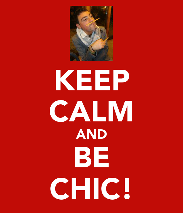 KEEP CALM AND BE CHIC!
