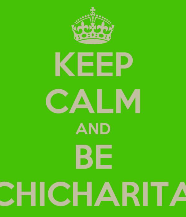 KEEP CALM AND BE CHICHARITA