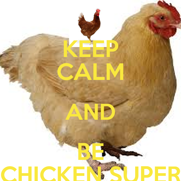 KEEP CALM AND BE CHICKEN SUPER