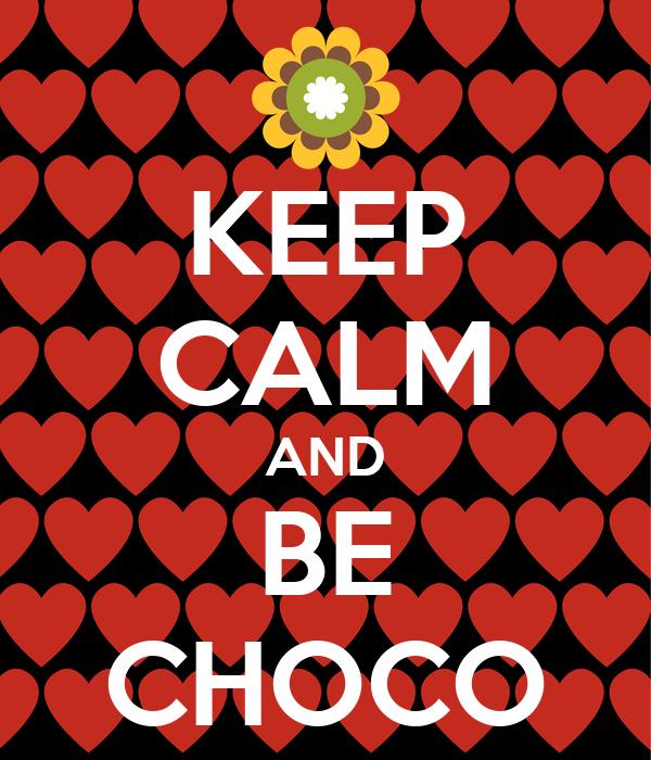 KEEP CALM AND BE CHOCO