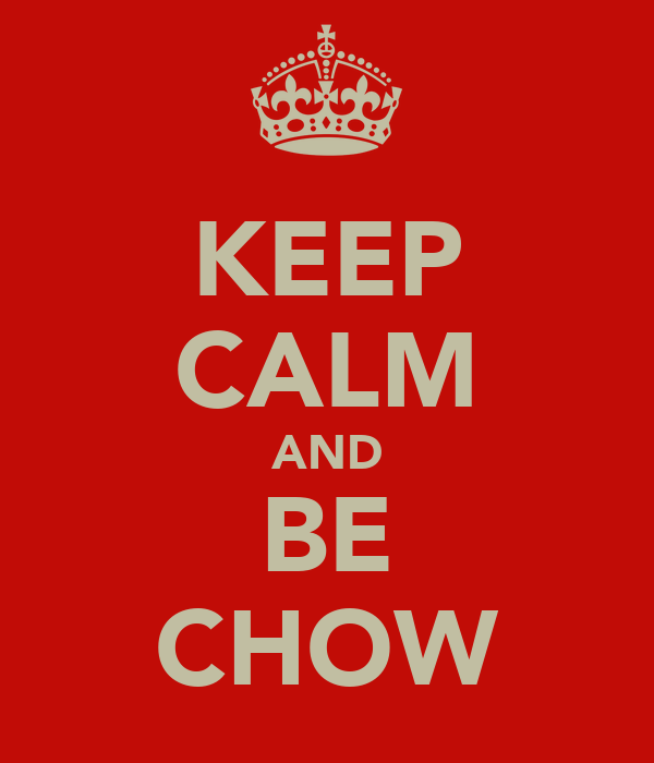 KEEP CALM AND BE CHOW