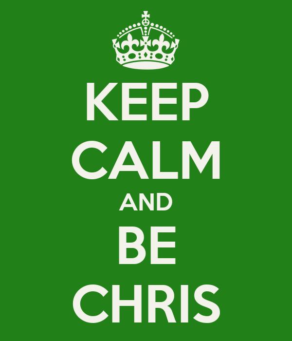 KEEP CALM AND BE CHRIS