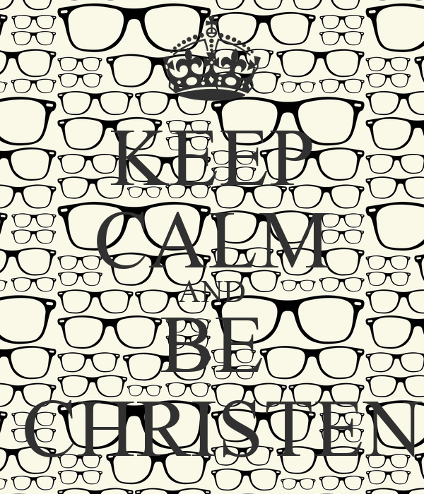 KEEP CALM AND BE  CHRISTEN