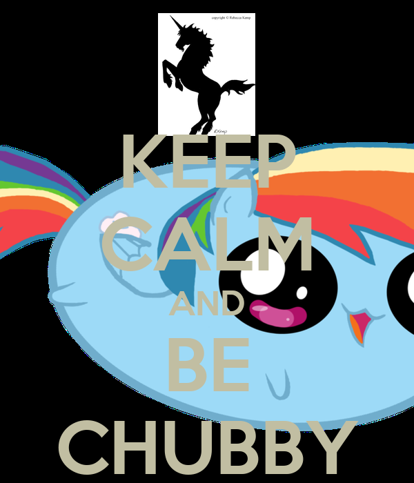 KEEP CALM AND BE CHUBBY