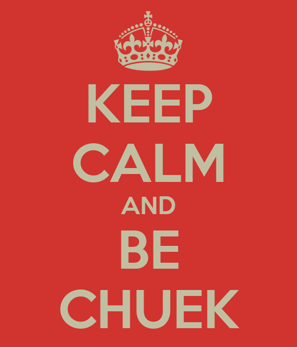 KEEP CALM AND BE CHUEK