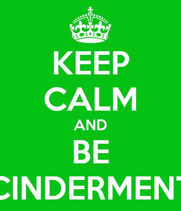KEEP CALM AND BE CINDERMENT