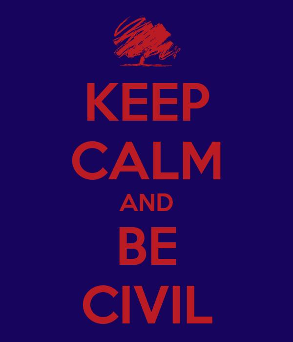 KEEP CALM AND BE CIVIL