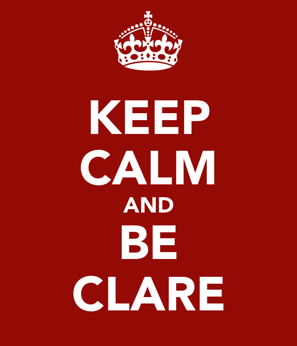 KEEP CALM AND BE CLARE