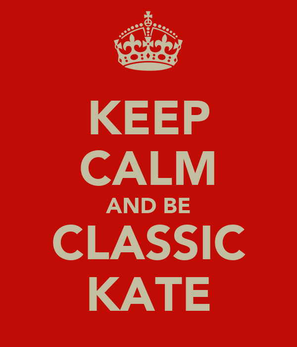 KEEP CALM AND BE CLASSIC KATE