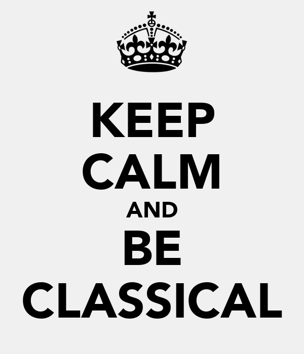 KEEP CALM AND BE CLASSICAL