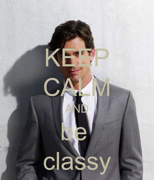 KEEP CALM AND be  classy