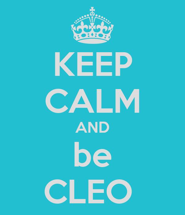 KEEP CALM AND be CLEO