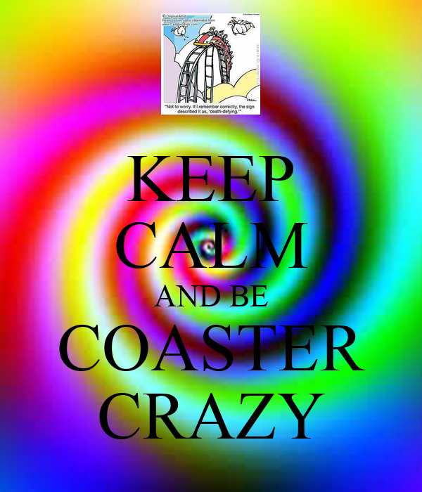 KEEP CALM AND BE COASTER CRAZY