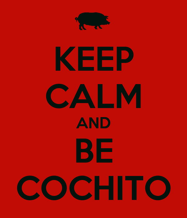 KEEP CALM AND BE COCHITO