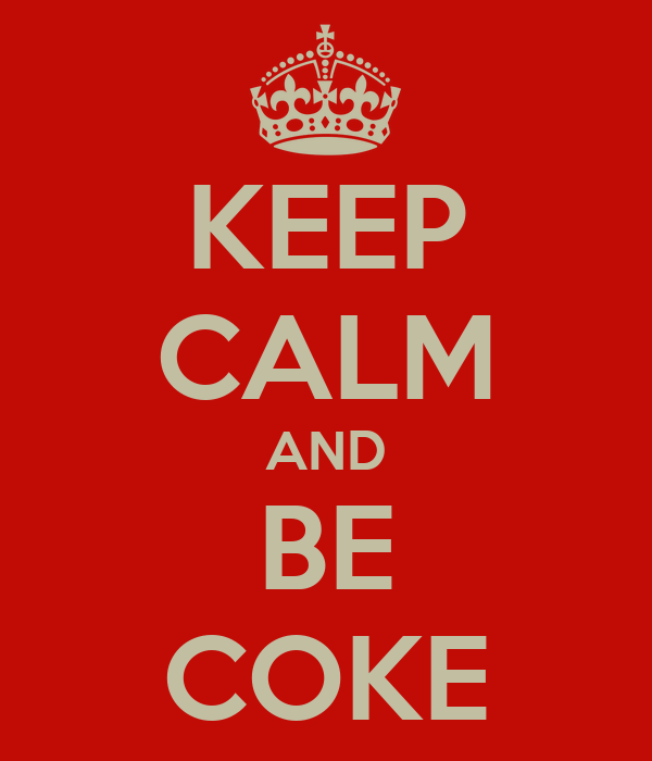 KEEP CALM AND BE COKE