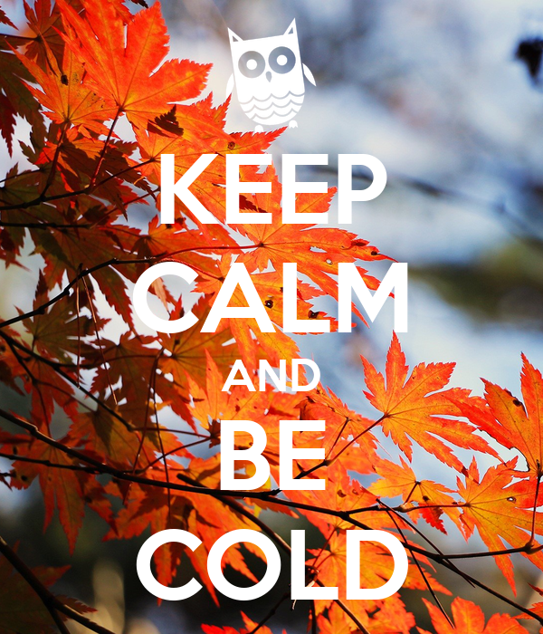 KEEP CALM AND BE COLD