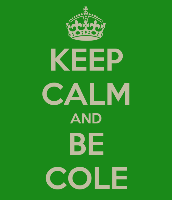 KEEP CALM AND BE COLE