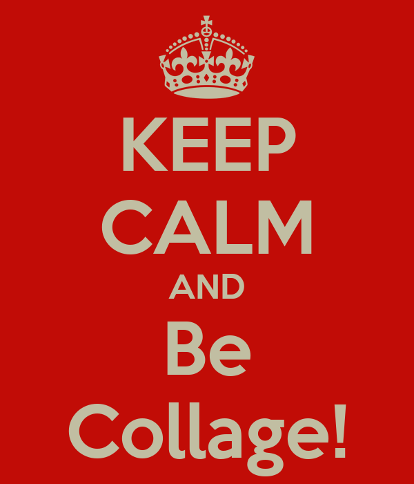 KEEP CALM AND Be Collage!