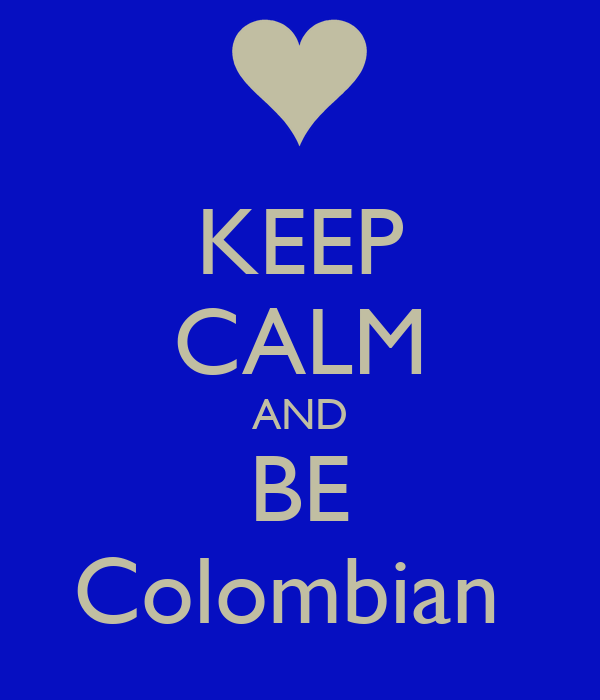 KEEP CALM AND BE Colombian